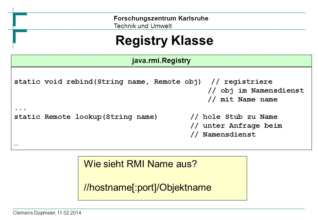 Registry Klasse Wie sieht RMI Name aus //hostname[:port]/Objektname